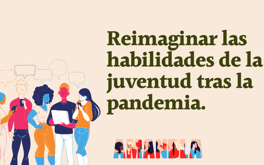 Reimaginar las habilidades de la juventud tras la pandemia.